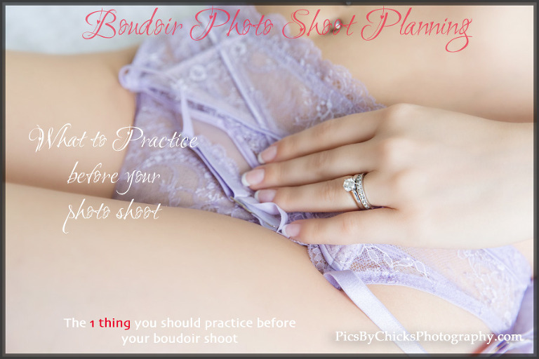 the 1 thing to practice before your photo shoot - Pittsburgh boudoir photographer - Pics By Chicks Photography